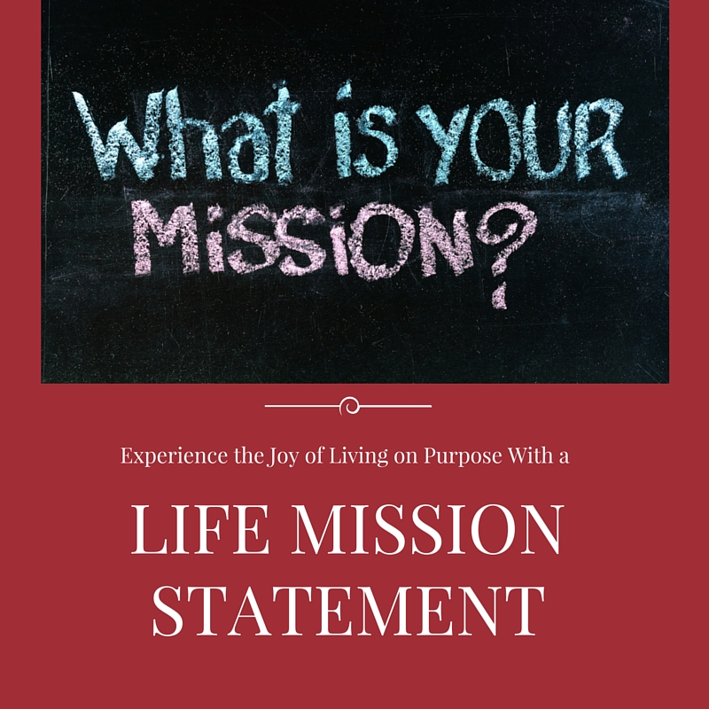 Experience The Joy Of Living On Purpose With A Life Mission Statement